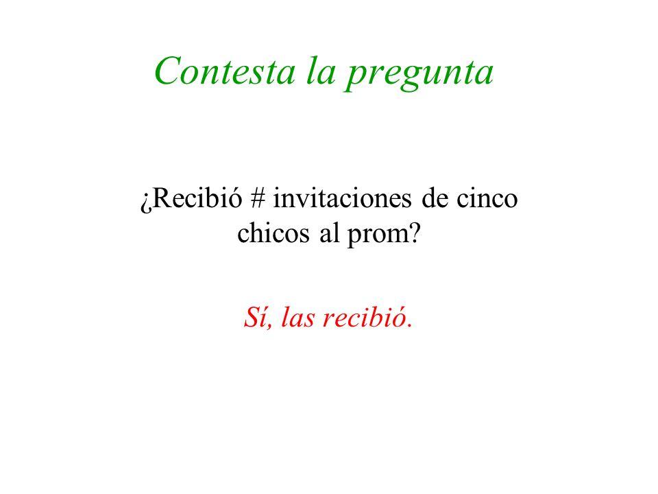 Contesta la pregunta ¿Recibió # invitaciones de cinco chicos al prom? Sí, las recibió.