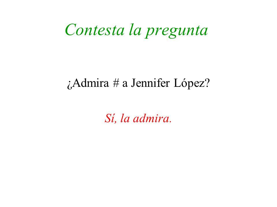 Contesta la pregunta ¿Admira # a Jennifer López? Sí, la admira.