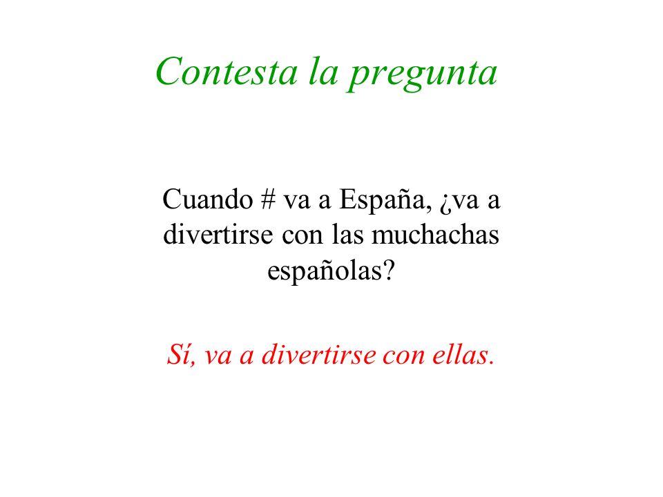 Contesta la pregunta Cuando # va a España, ¿va a divertirse con las muchachas españolas.
