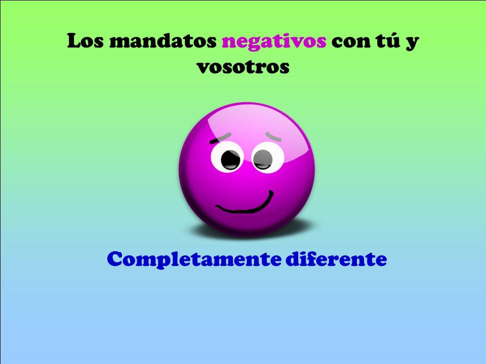 Los mandatos negativos con tú y vosotros Go to the yoDrop the O Add the opposite ending hablo es ¿Cómo se forman.