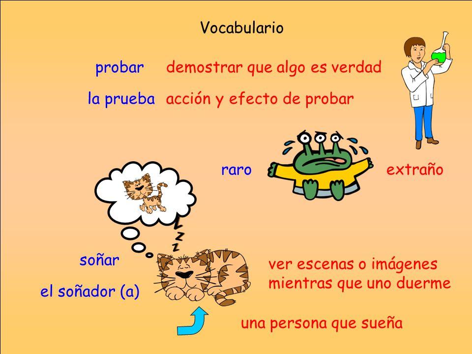 Vocabulario la prueba raro soñar probar el soñador (a) acción y efecto de probar extraño ver escenas o imágenes mientras que uno duerme demostrar que