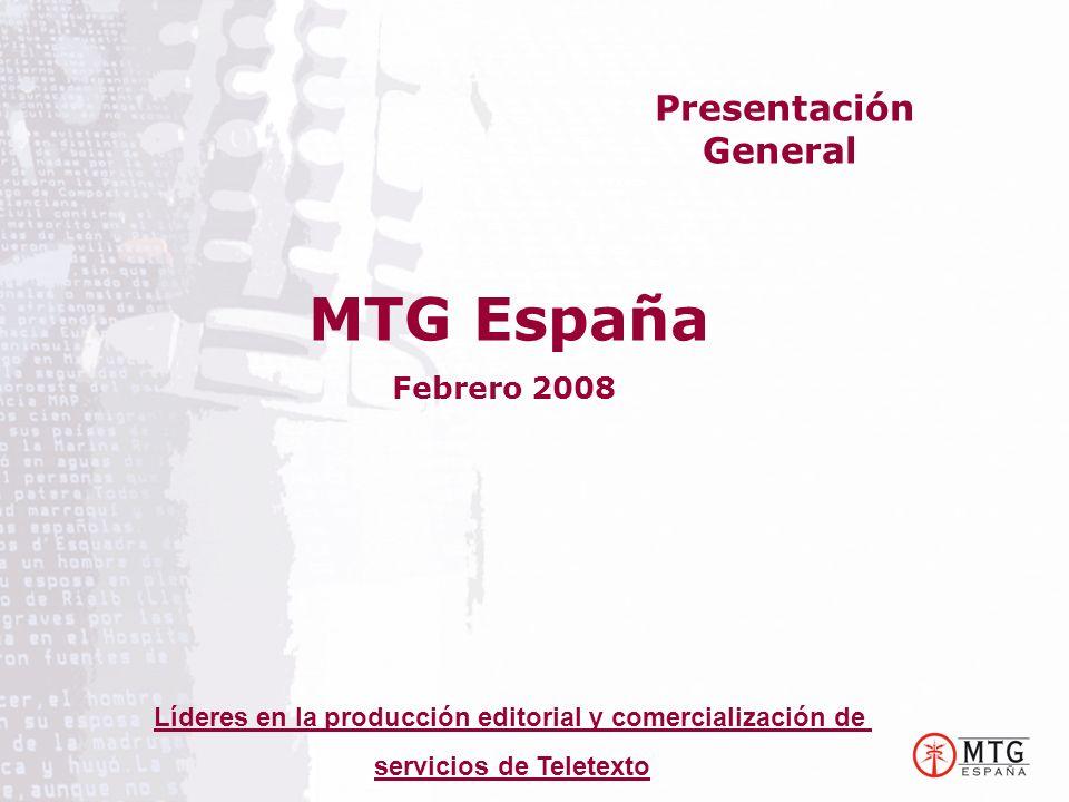MTG España Febrero 2008 Presentación General Líderes en la producción editorial y comercialización de servicios de Teletexto