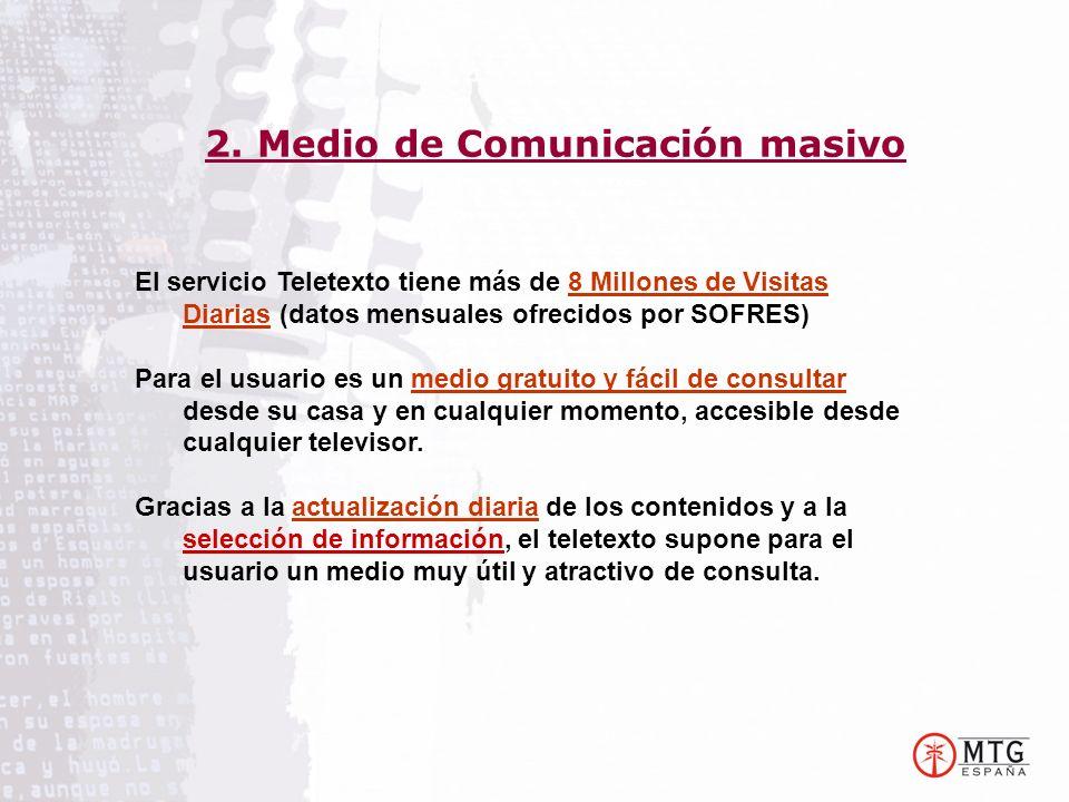 El servicio Teletexto tiene más de 8 Millones de Visitas Diarias (datos mensuales ofrecidos por SOFRES) Para el usuario es un medio gratuito y fácil de consultar desde su casa y en cualquier momento, accesible desde cualquier televisor.
