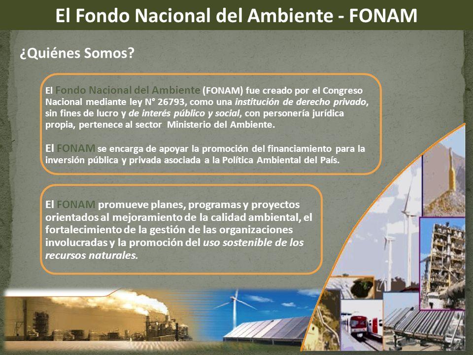 El Fondo Nacional del Ambiente - FONAM ¿Quiénes Somos? El Fondo Nacional del Ambiente (FONAM) fue creado por el Congreso Nacional mediante ley N° 2679