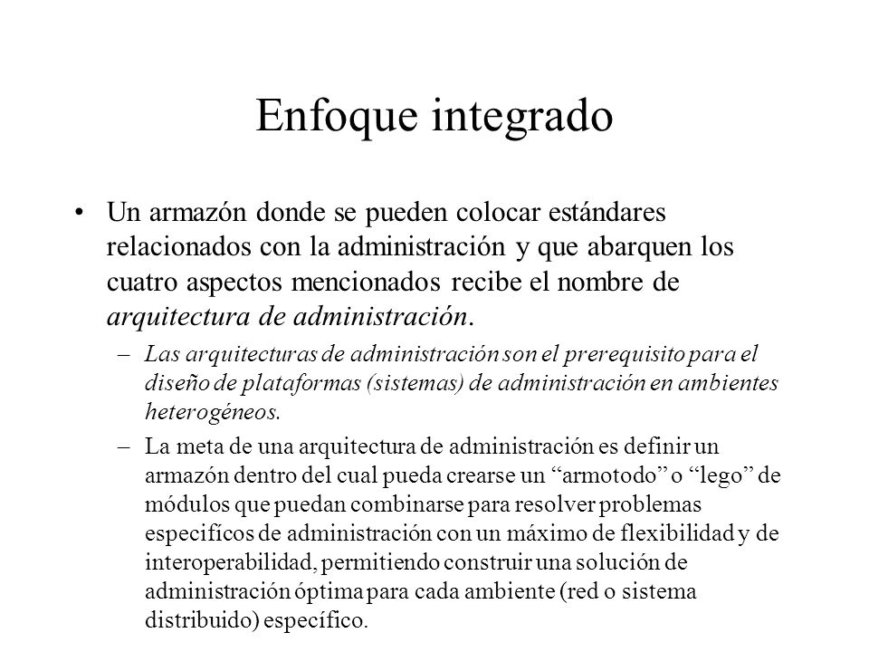Enfoque integrado Un armazón donde se pueden colocar estándares relacionados con la administración y que abarquen los cuatro aspectos mencionados reci