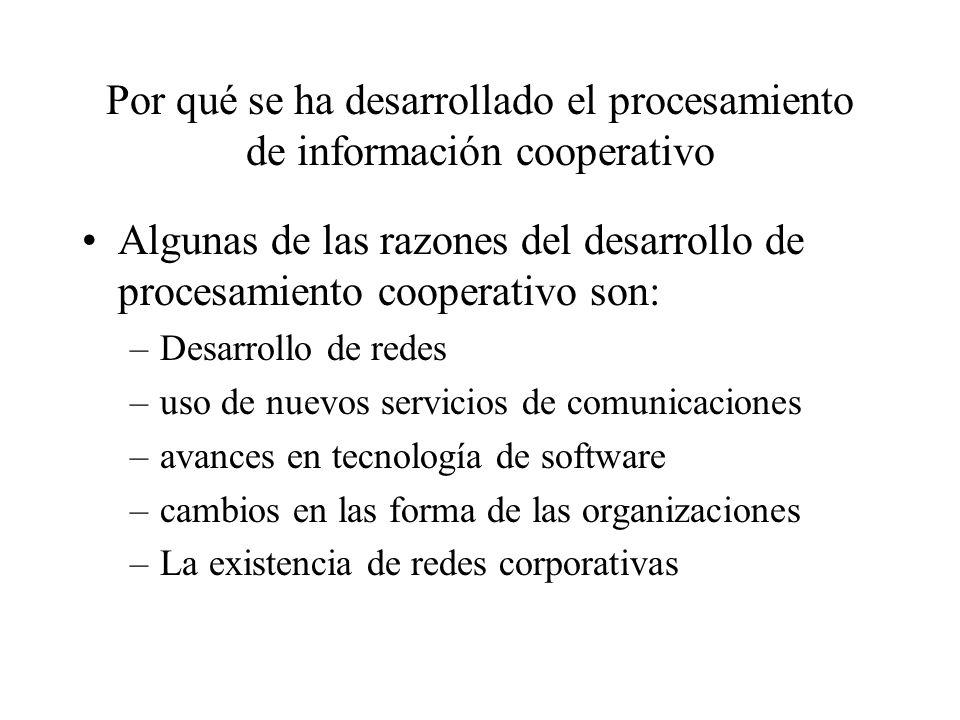 Por qué se ha desarrollado el procesamiento de información cooperativo Algunas de las razones del desarrollo de procesamiento cooperativo son: –Desarr