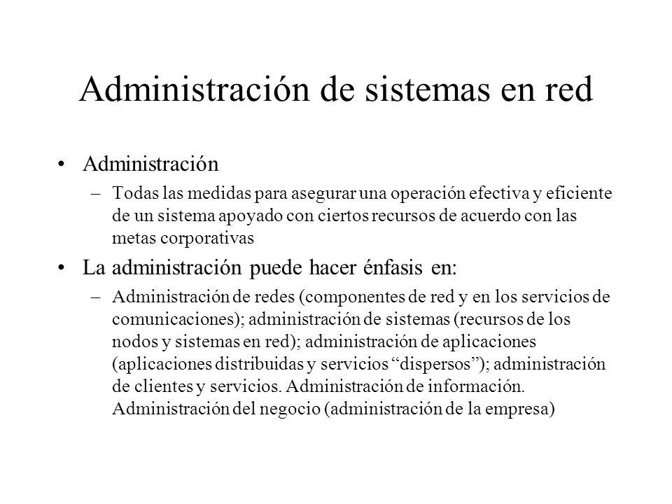 Administración de sistemas en red Administración –Todas las medidas para asegurar una operación efectiva y eficiente de un sistema apoyado con ciertos