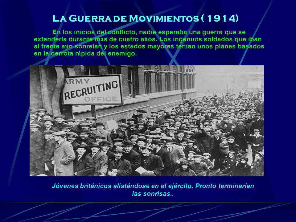 La Guerra de Movimientos ( 1914) En los inicios del conflicto, nadie esperaba una guerra que se extender í a durante m á s de cuatro a ñ os. Los ingen