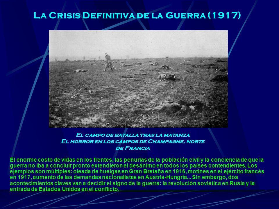La Crisis Definitiva de la Guerra (1917) El enorme costo de vidas en los frentes, las penurias de la población civil y la conciencia de que la guerra
