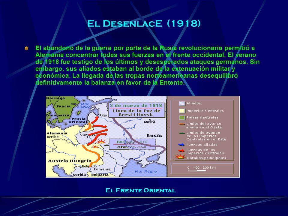 El DesenlacE (1918) El abandono de la guerra por parte de la Rusia revolucionaria permitió a Alemania concentrar todas sus fuerzas en el frente occide