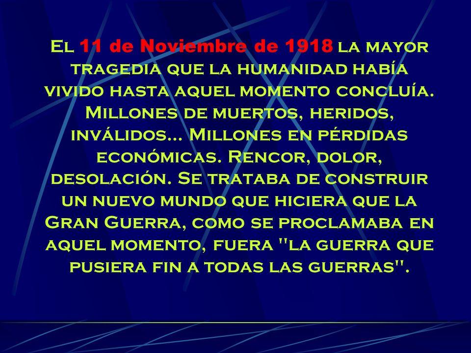 El 11 de Noviembre de 1918 la mayor tragedia que la humanidad había vivido hasta aquel momento concluía. Millones de muertos, heridos, inválidos... Mi