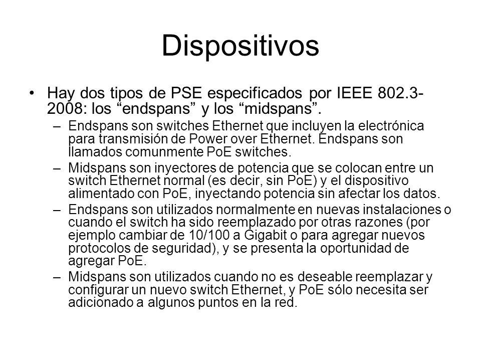 Dispositivos Hay dos tipos de PSE especificados por IEEE 802.3- 2008: los endspans y los midspans. –Endspans son switches Ethernet que incluyen la ele