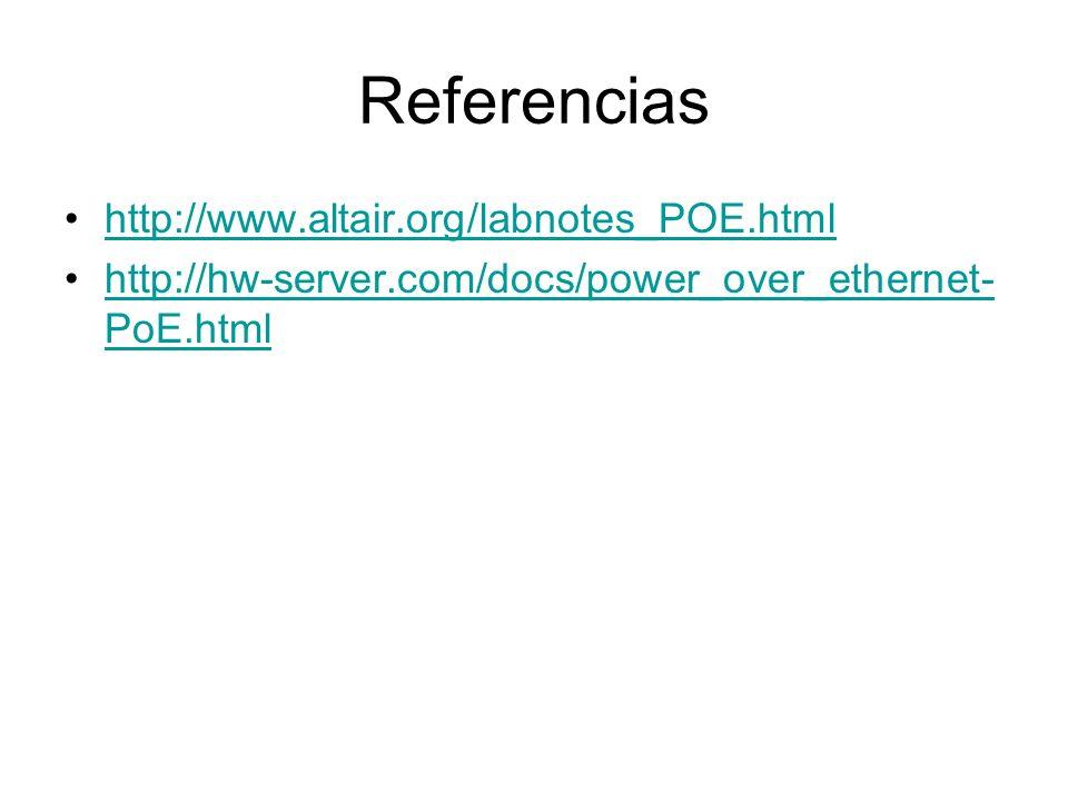 Referencias http://www.altair.org/labnotes_POE.html http://hw-server.com/docs/power_over_ethernet- PoE.htmlhttp://hw-server.com/docs/power_over_ethern