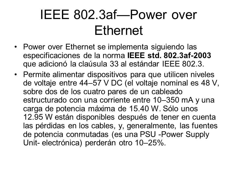 IEEE 802.3afPower over Ethernet Power over Ethernet se implementa siguiendo las especificaciones de la norma IEEE std. 802.3af-2003 que adicionó la cl