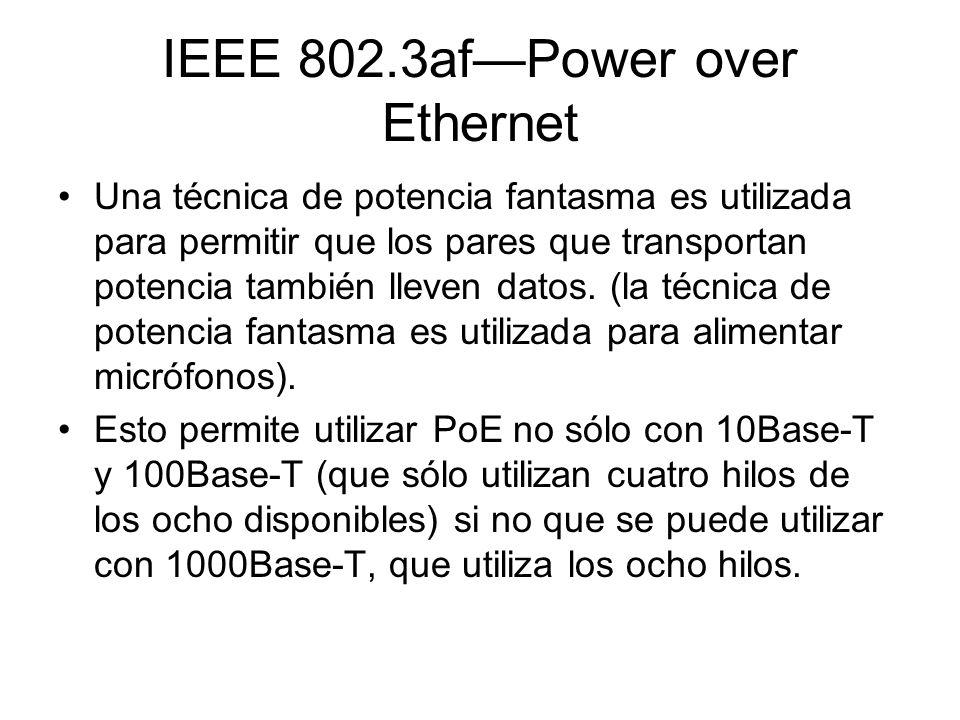 IEEE 802.3afPower over Ethernet Una técnica de potencia fantasma es utilizada para permitir que los pares que transportan potencia también lleven dato