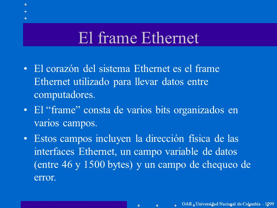 Un ejemplo: el Sistema Ethernet Ethernet es una tecnología de redes de área local (LAN) que transmite información entre computadores a una velocidad d