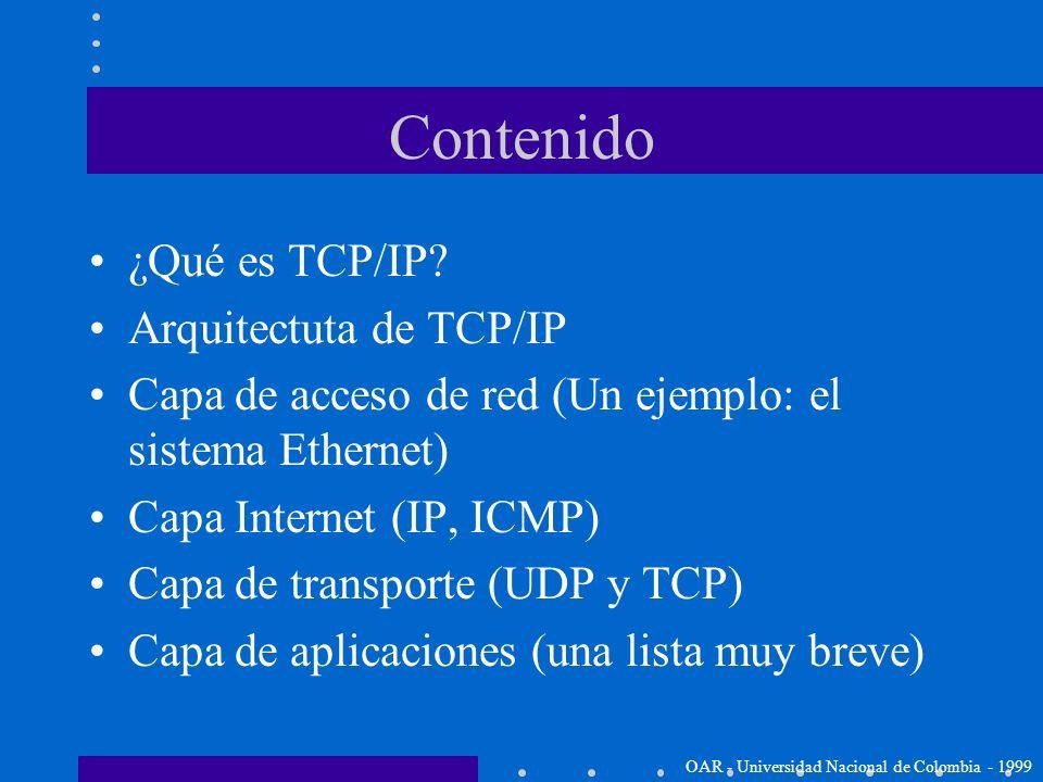Los protocolos de Internet TCP/IP (Una revisión rápida) OAR - Universidad Nacional de Colombia - 1999