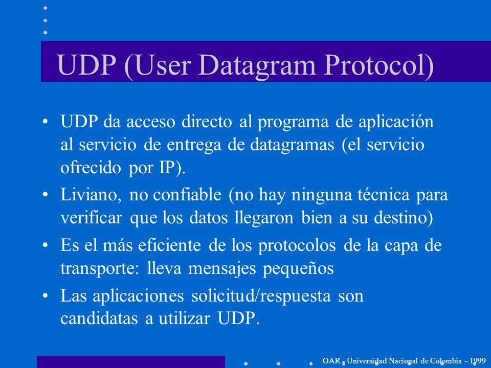Capa de Transporte OAR - Universidad Nacional de Colombia - 1999 Los dos protocolos más importantes de la capa de transporte son: –Transmission Contro