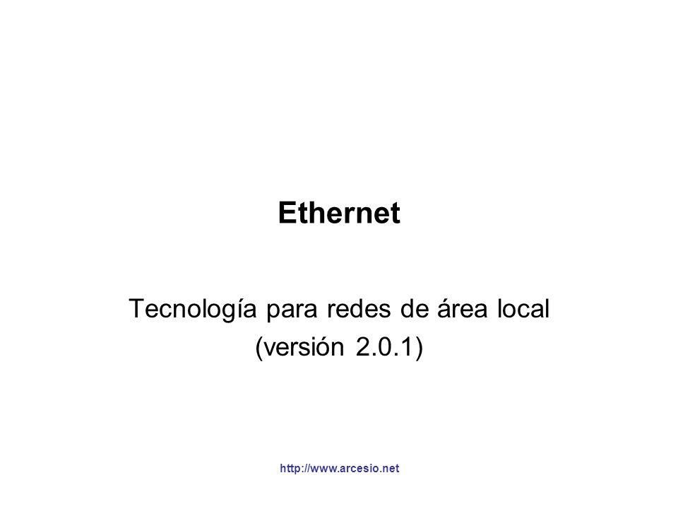 http://www.arcesio.net Ethernet Tecnología para redes de área local (versión 2.0.1)