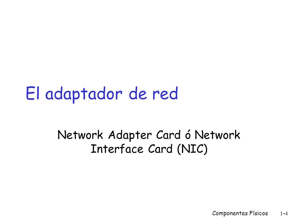 Componentes Físicos1-4 El adaptador de red Network Adapter Card ó Network Interface Card (NIC)