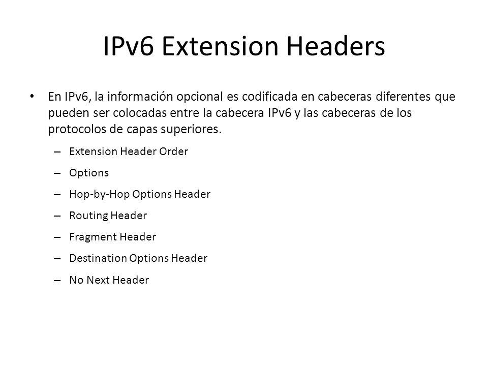 Formato del datagrama IPv6 Clase de tráfico Siguiente header Etiqueta de Flujo Límite de saltos Versión Longitud de los datos Dirección IP origen Dire