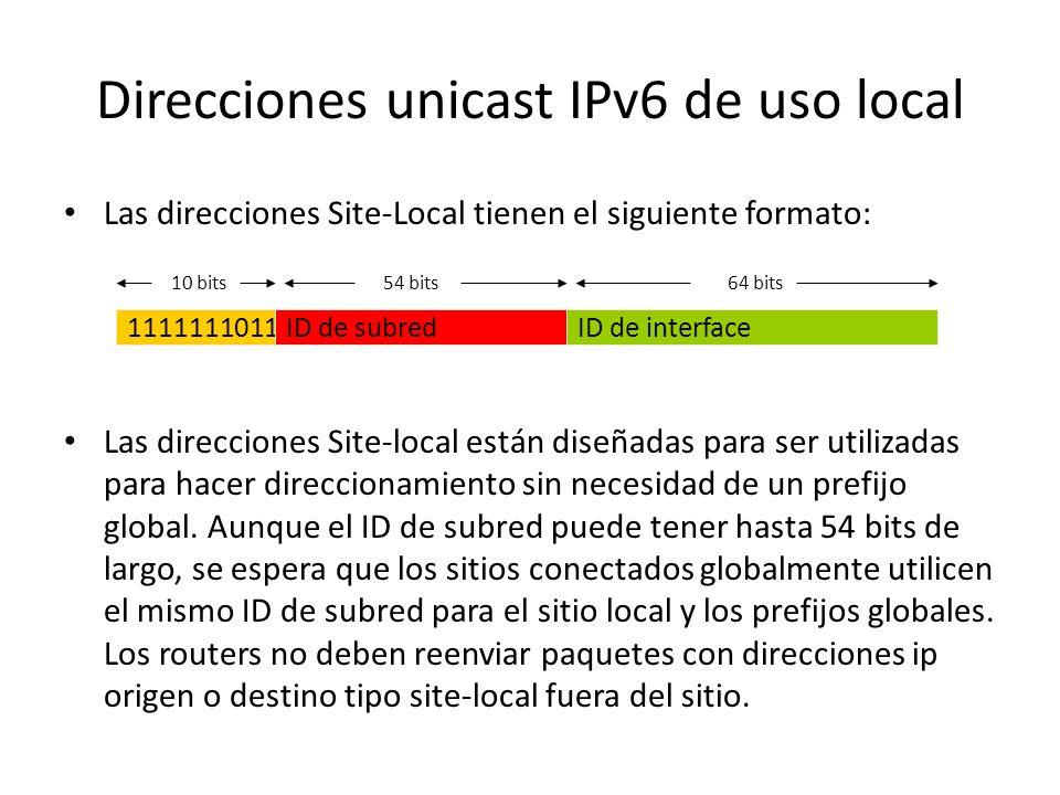 Direcciones unicast IPv6 de uso local Hay definidas dos tipos de direcciones unicast de uso local: Link- Local y Site-Local. Una dirección Link-Local