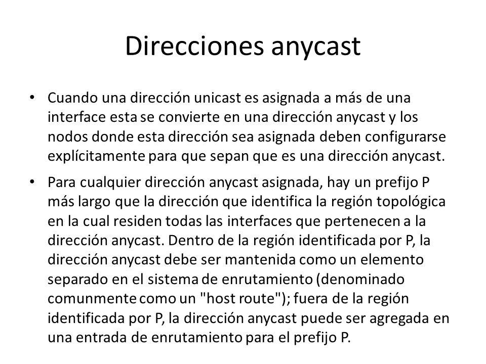 Direcciones anycast Una dirección anycast IPv6 es una dirección que es asignada a más de una interface (que normalmente pertenecen a diferentes nodos)
