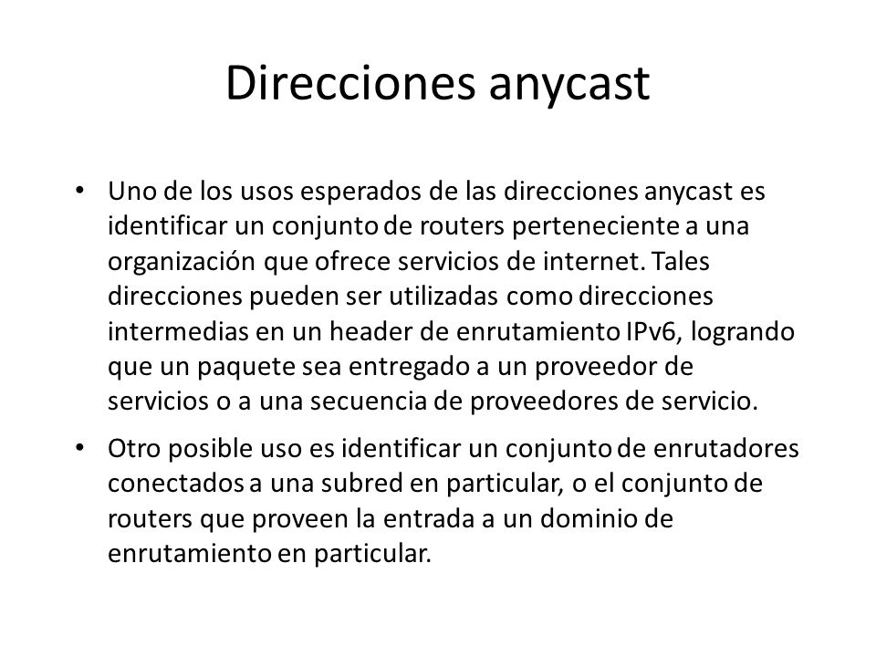 Direcciones anycast Nótese que en el peor caso, el prefijo P de un conjunto anycast puede ser el prefijo null, i.e., los miembros del conjunto pueden