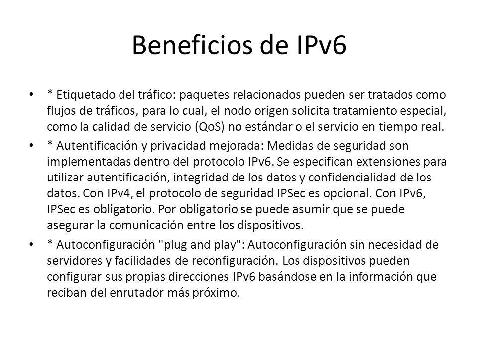 Beneficios de IPv6 * Espacio de direcciones ampliado: IPv6 incrementa el espacio de direcciones de 128 bits, contra 32 bits de IPv4. Esto supone un in