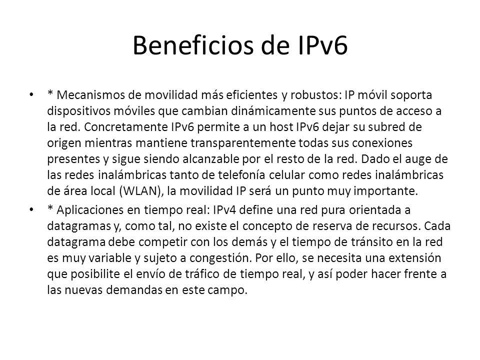 Beneficios de IPv6 * Etiquetado del tráfico: paquetes relacionados pueden ser tratados como flujos de tráficos, para lo cual, el nodo origen solicita