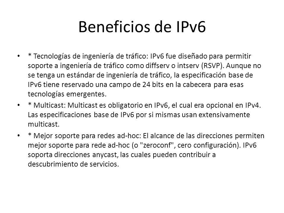 Beneficios de IPv6 * Mecanismos de movilidad más eficientes y robustos: IP móvil soporta dispositivos móviles que cambian dinámicamente sus puntos de