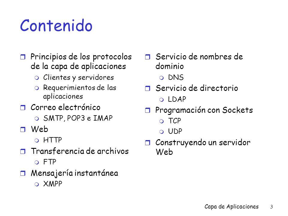 Capa de Aplicaciones64 DNS: caching y actualización de registros r Cuando el DNS aprende el mapeo, el hace una copia en cache m Los datos colocados en el cache tienen un tiempo de vigencia, al pasar dicho tiempo los datos desaparecen r El mecanismo de actualización/notificación está en diseño por la IETF m RFC 2136 m http://www.ietf.org/html.charters/dnsind-charter.html
