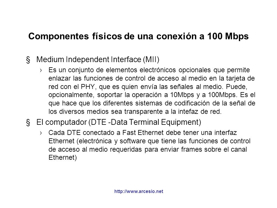 http://www.arcesio.net Componentes físicos de una conexión a 100 Mbps §Medio físico Lleva las señales Ethernet entre computadores. Puede ser fibra ópt