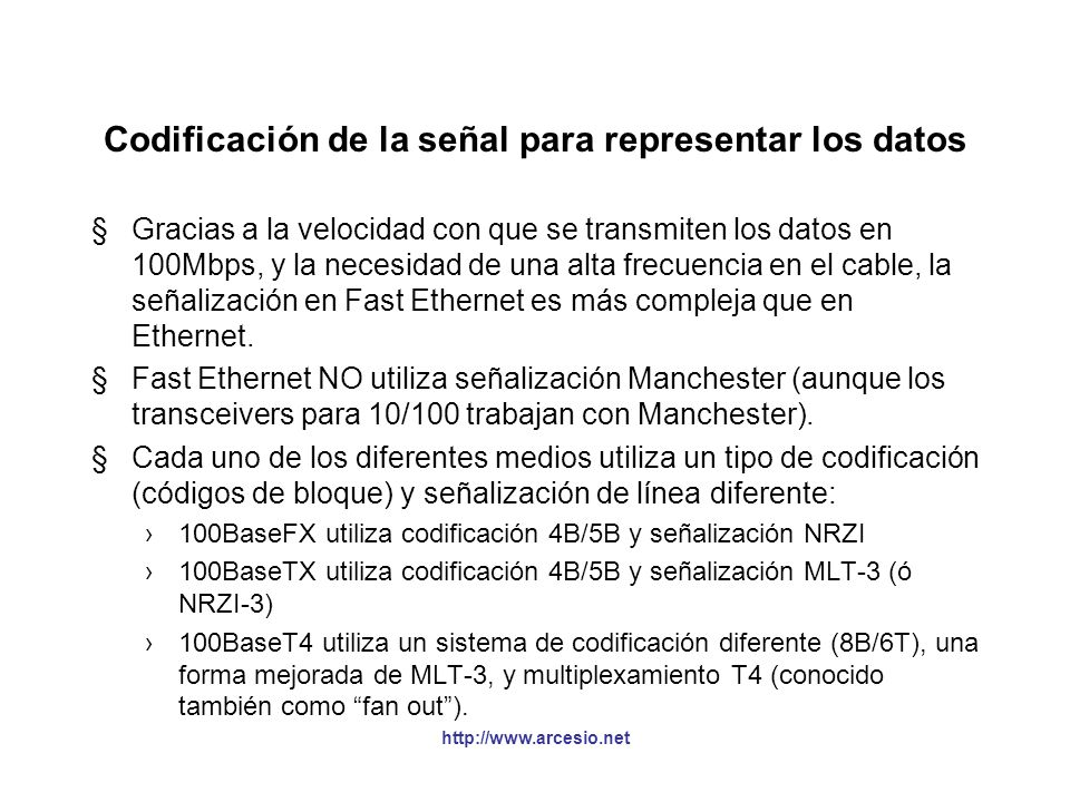 http://www.arcesio.net 100BaseTX y 100 Base-T4: Uso del medio §100 Base-TX, UTP categoría 5 Hilo 1: T+; Hilo 2: T-, Hilo 3: R+ e Hilo 6: R- Máximo 100