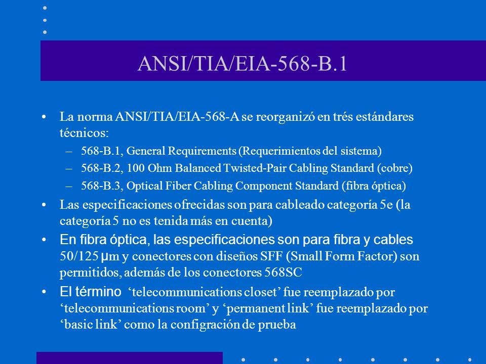 ANSI/TIA/EIA-568-B.1 La norma ANSI/TIA/EIA-568-A se reorganizó en trés estándares técnicos: –568-B.1, General Requirements (Requerimientos del sistema