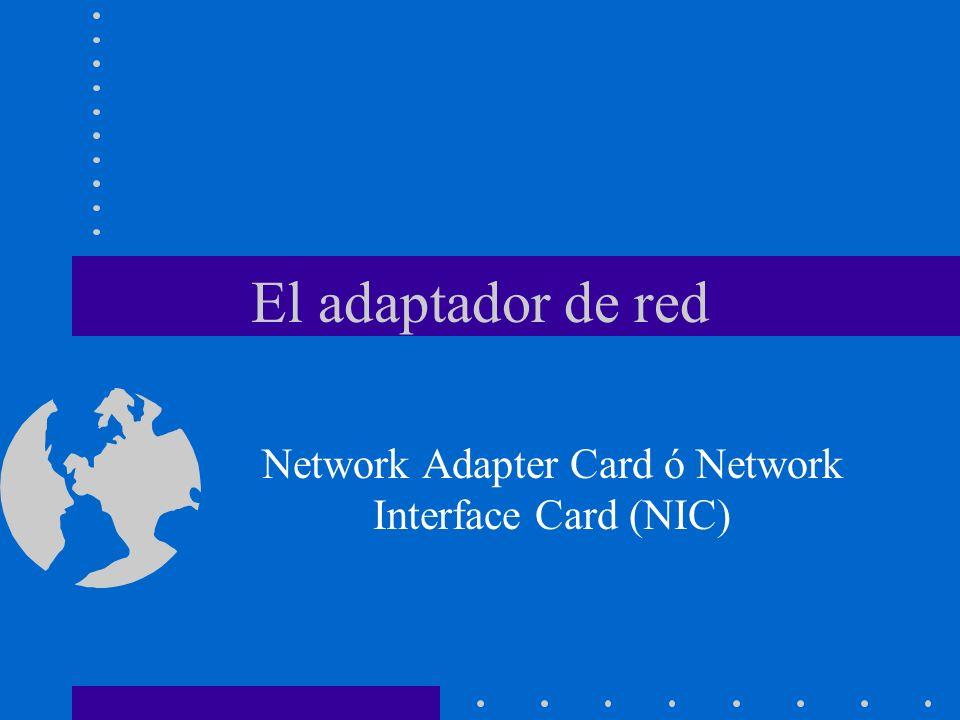 El adaptador de red Network Adapter Card ó Network Interface Card (NIC)
