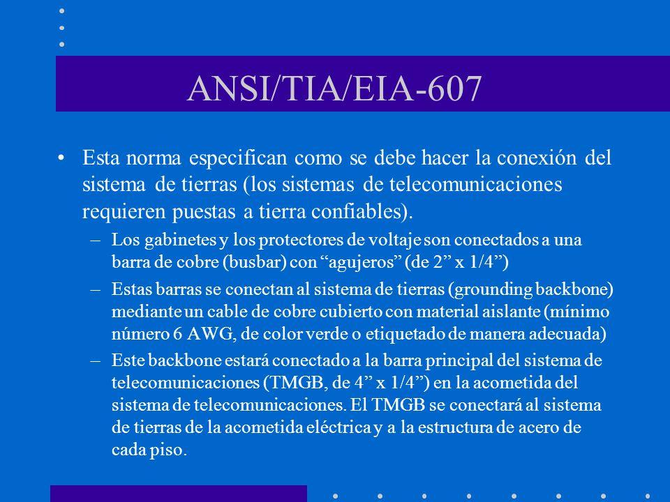 ANSI/TIA/EIA-607 Esta norma especifican como se debe hacer la conexión del sistema de tierras (los sistemas de telecomunicaciones requieren puestas a