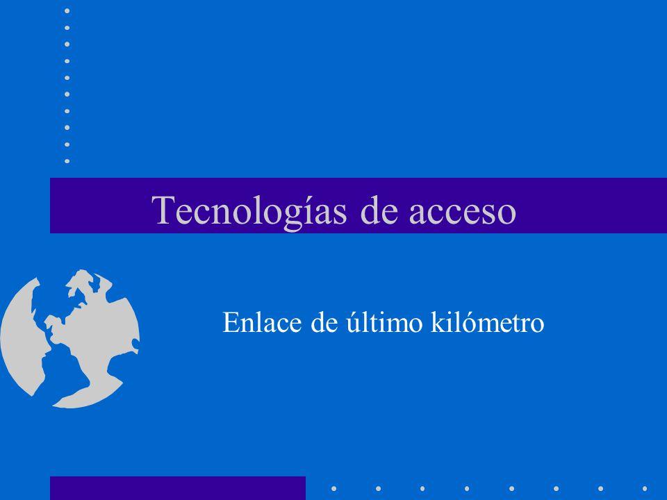 Tecnologías de acceso Enlace de último kilómetro
