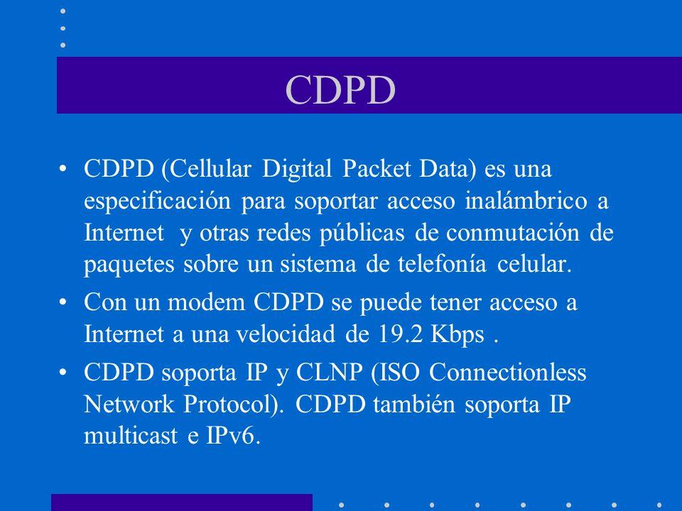 CDPD CDPD (Cellular Digital Packet Data) es una especificación para soportar acceso inalámbrico a Internet y otras redes públicas de conmutación de pa