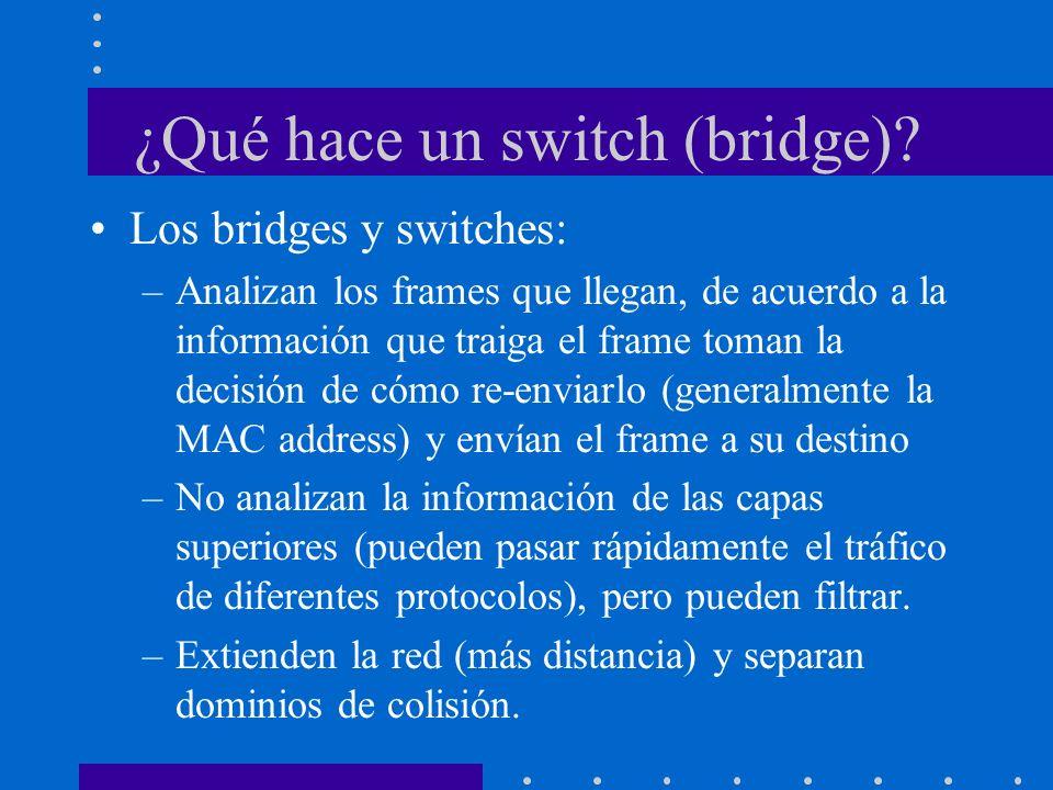 ¿Qué hace un switch (bridge)? Los bridges y switches: –Analizan los frames que llegan, de acuerdo a la información que traiga el frame toman la decisi