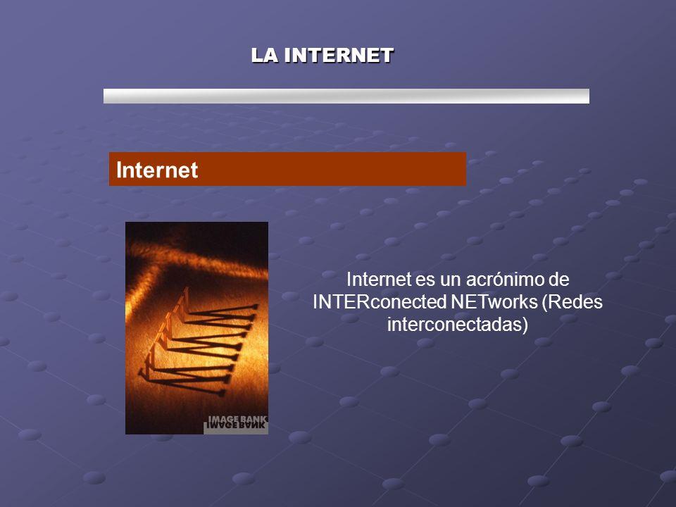 LA INTERNET Internet Internet es un acrónimo de INTERconected NETworks (Redes interconectadas)