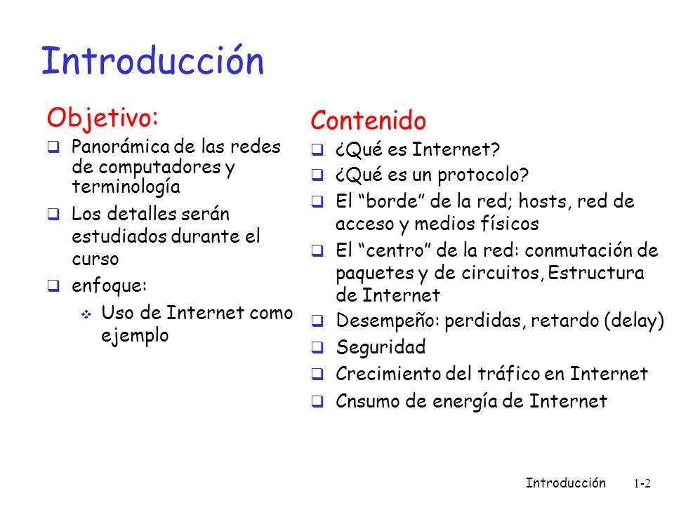 Introducción 1-2 Introducción Objetivo: Panorámica de las redes de computadores y terminología Los detalles serán estudiados durante el curso enfoque: