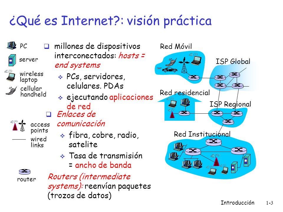 Introducción 1-3 ¿Qué es Internet?: visión práctica millones de dispositivos interconectados: hosts = end systems PCs, servidores, celulares. PDAs eje