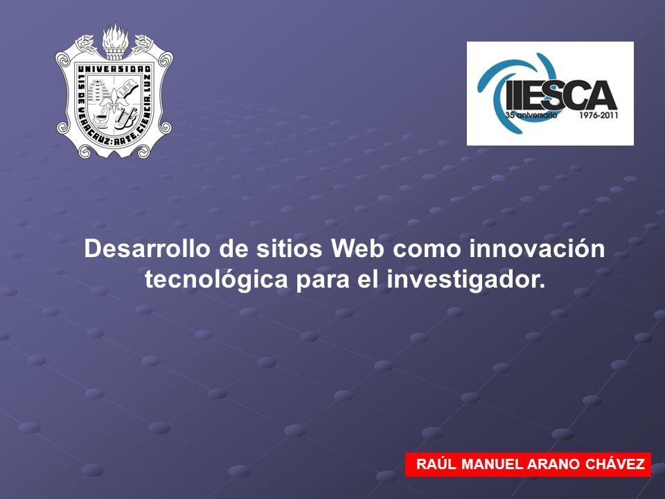Desarrollo de sitios Web como innovación tecnológica para el investigador. RAÚL MANUEL ARANO CHÁVEZ