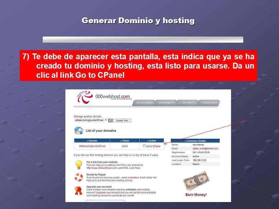 Generar Dominio y hosting 8) En esta pantalla aparece en la sección derecha información de la cuanta, los cuales tendrás que copiar en una hoja electrónico o en un papel.