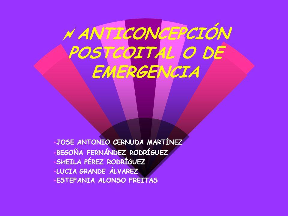 ANTICONCEPCIÓN POSTCOITAL O DE EMERGENCIA w BEGOÑA FERNÁNDEZ RODRÍGUEZ w SHEILA PÉREZ RODRÍGUEZ w LUCIA GRANDE ÁLVAREZ w ESTEFANIA ALONSO FREITAS w JO