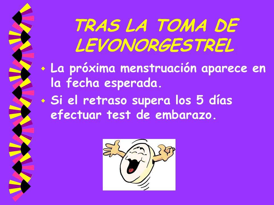TRAS LA TOMA DE LEVONORGESTREL w La próxima menstruación aparece en la fecha esperada. w Si el retraso supera los 5 días efectuar test de embarazo.