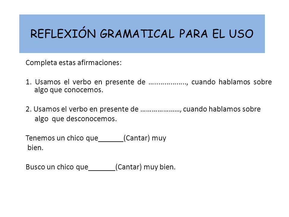REFLEXIÓN GRAMATICAL PARA EL USO Completa estas afirmaciones: 1. Usamos el verbo en presente de …................, cuando hablamos sobre algo que cono