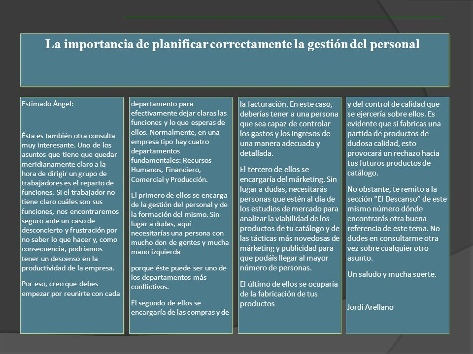 La importancia de planificar correctamente la gestión del personal Estimado Ángel: Ésta es también otra consulta muy interesante. Uno de los asuntos q
