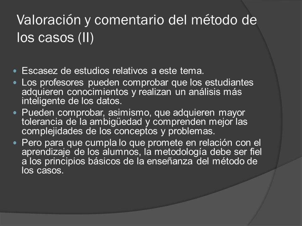 Valoración y comentario del método de los casos (II) Escasez de estudios relativos a este tema. Los profesores pueden comprobar que los estudiantes ad